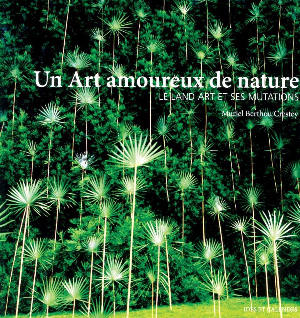 Un Art amoureux de la nature: le Land Art et ses mutations